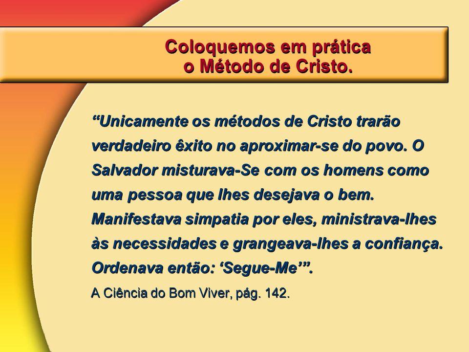 Coloquemos em prática o Método de Cristo.