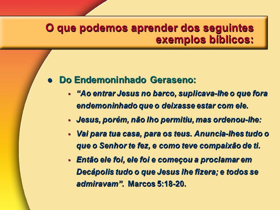 O que podemos aprender dos seguintes exemplos bíblicos: