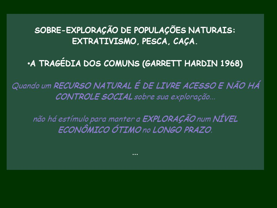 SOBRE-EXPLORAÇÃO DE POPULAÇÕES NATURAIS: EXTRATIVISMO, PESCA, CAÇA.