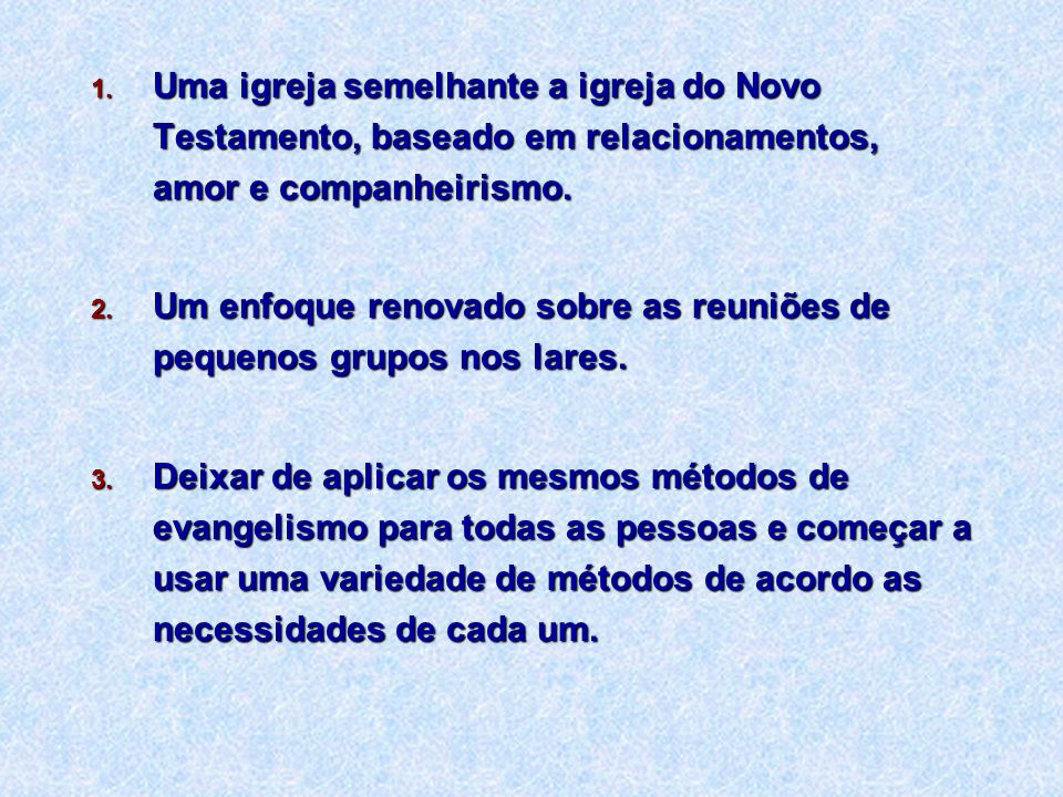 Uma igreja semelhante a igreja do Novo Testamento, baseado em relacionamentos, amor e companheirismo.