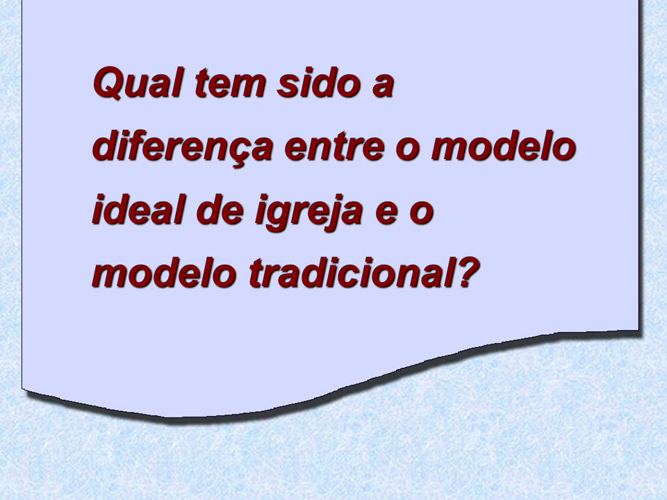 Qual tem sido a diferença entre o modelo ideal de igreja e o modelo tradicional