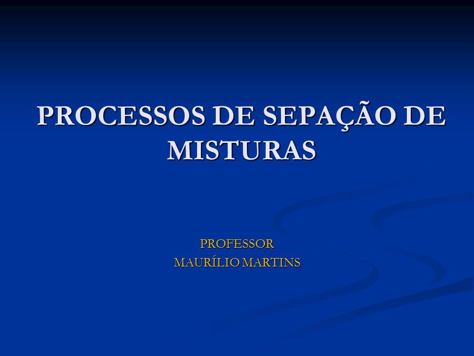 PROCESSOS DE SEPAÇÃO DE MISTURAS