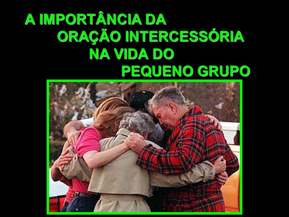 A IMPORTÂNCIA DA ORAÇÃO INTERCESSÓRIA NA VIDA DO PEQUENO GRUPO