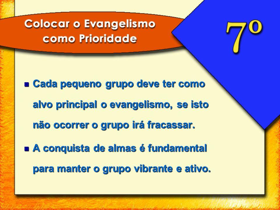 Cada pequeno grupo deve ter como alvo principal o evangelismo, se isto não ocorrer o grupo irá fracassar.