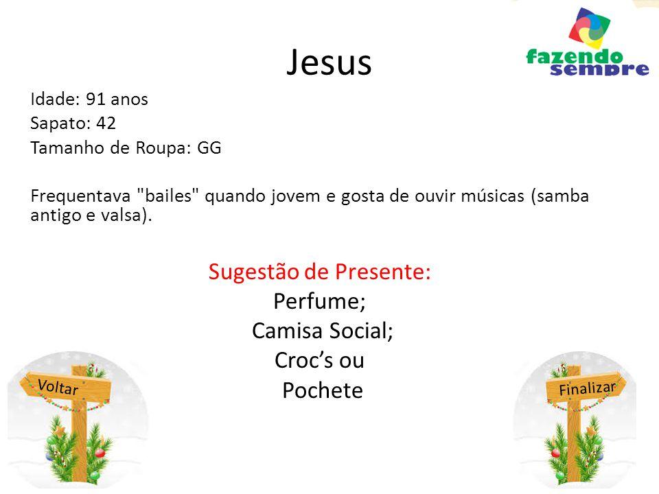 Jesus Sugestão de Presente: Perfume; Camisa Social; Croc's ou Pochete