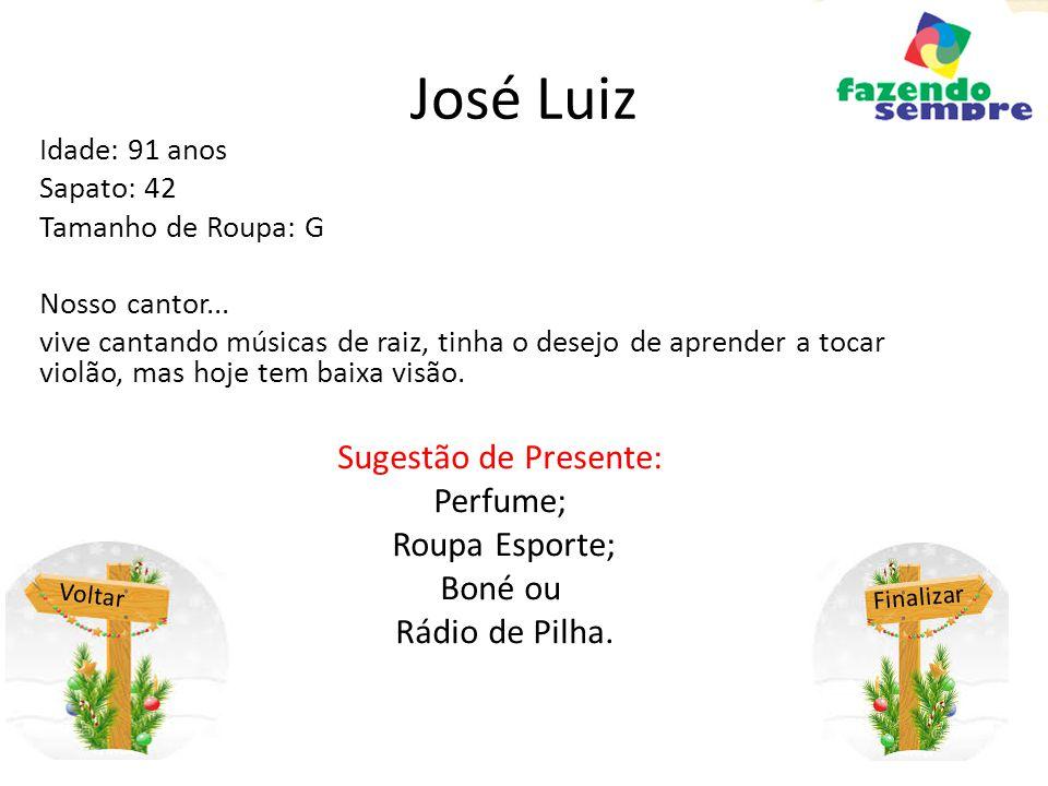 José Luiz Sugestão de Presente: Perfume; Roupa Esporte; Boné ou