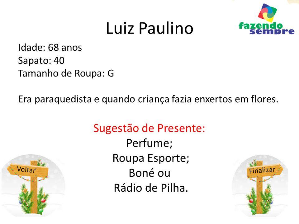Luiz Paulino Sugestão de Presente: Perfume; Roupa Esporte; Boné ou