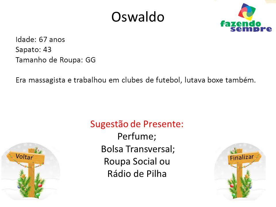 Oswaldo Sugestão de Presente: Perfume; Bolsa Transversal;
