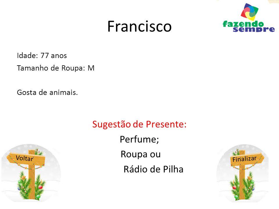 Francisco Sugestão de Presente: Perfume; Roupa ou Rádio de Pilha