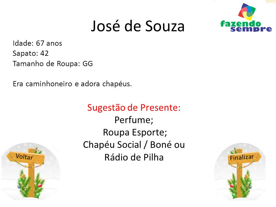José de Souza Sugestão de Presente: Perfume; Roupa Esporte;