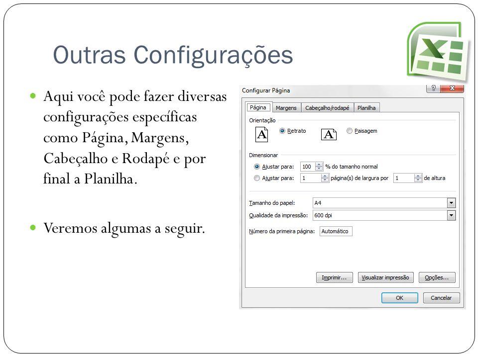 Outras Configurações Aqui você pode fazer diversas configurações específicas como Página, Margens, Cabeçalho e Rodapé e por final a Planilha.