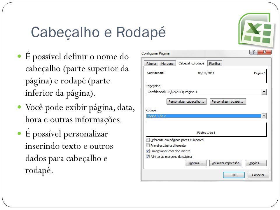 Cabeçalho e Rodapé É possível definir o nome do cabeçalho (parte superior da página) e rodapé (parte inferior da página).