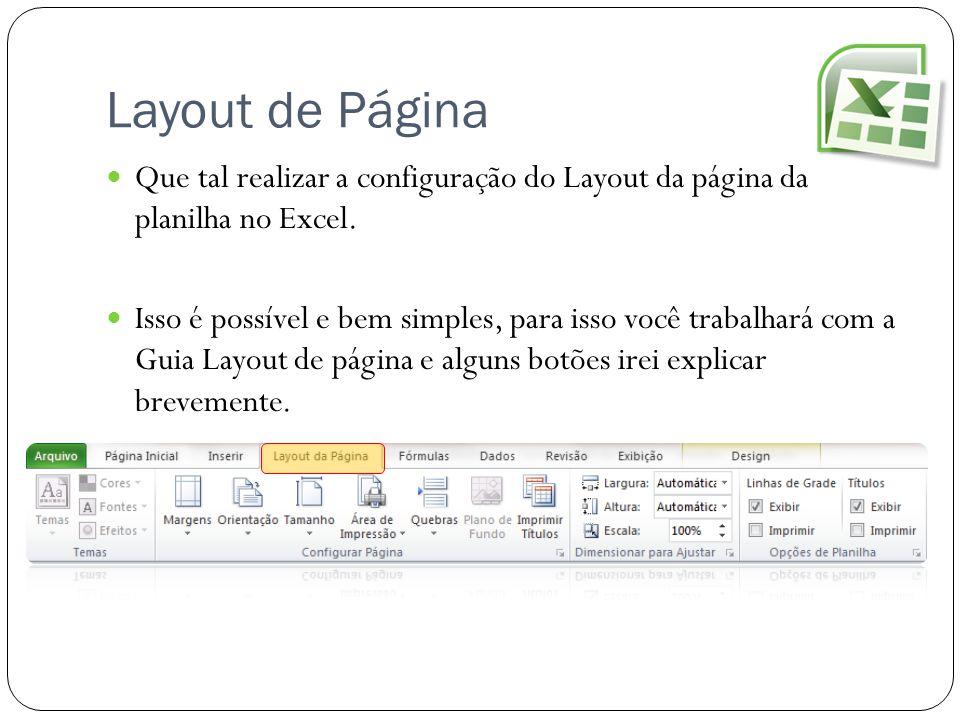 Layout de Página Que tal realizar a configuração do Layout da página da planilha no Excel.