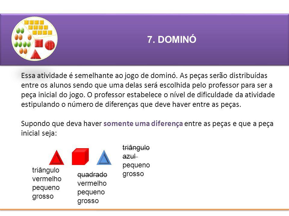 7. DOMINÓ triângulo azul pequeno grosso triângulo vermelho pequeno