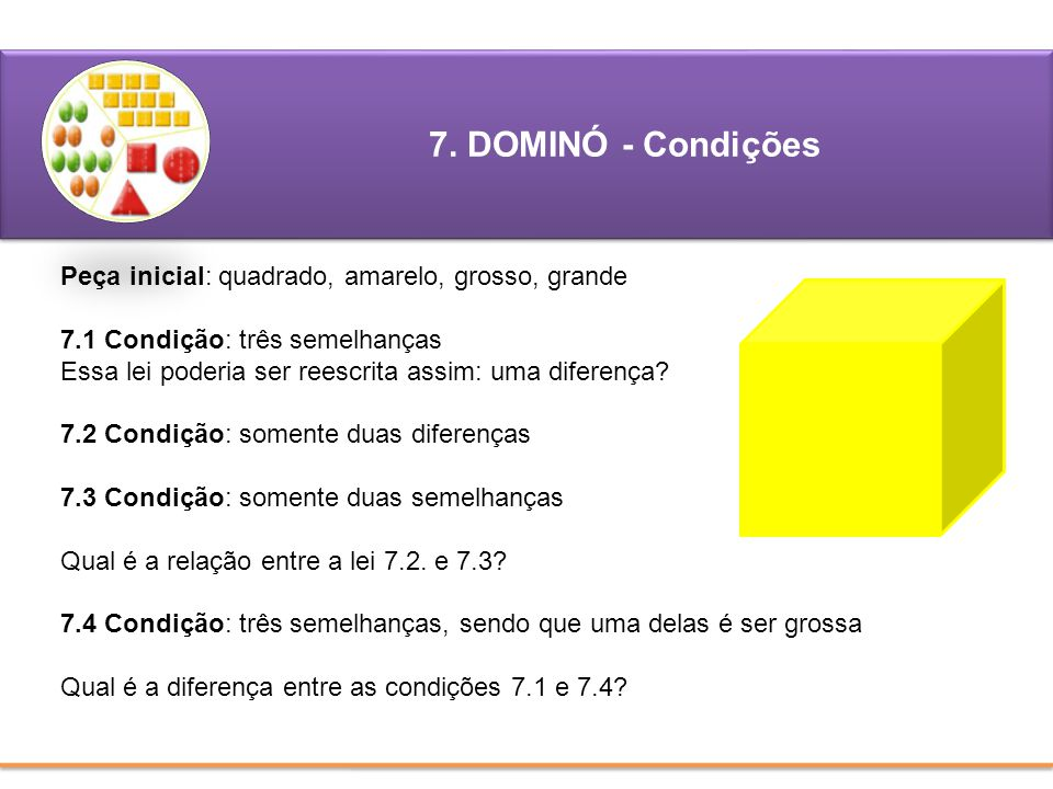 7. DOMINÓ - Condições Peça inicial: quadrado, amarelo, grosso, grande
