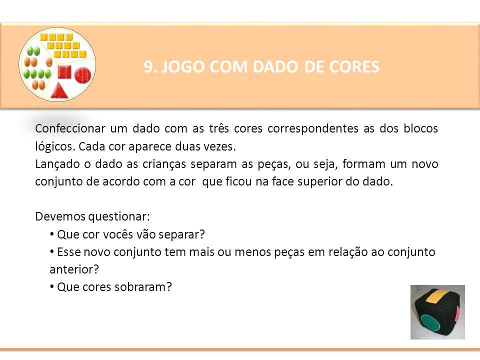 9. JOGO COM DADO DE CORES Confeccionar um dado com as três cores correspondentes as dos blocos lógicos. Cada cor aparece duas vezes.