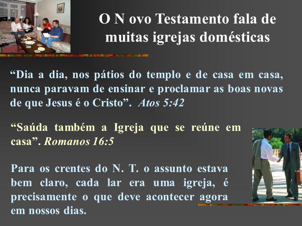 O N ovo Testamento fala de muitas igrejas domésticas