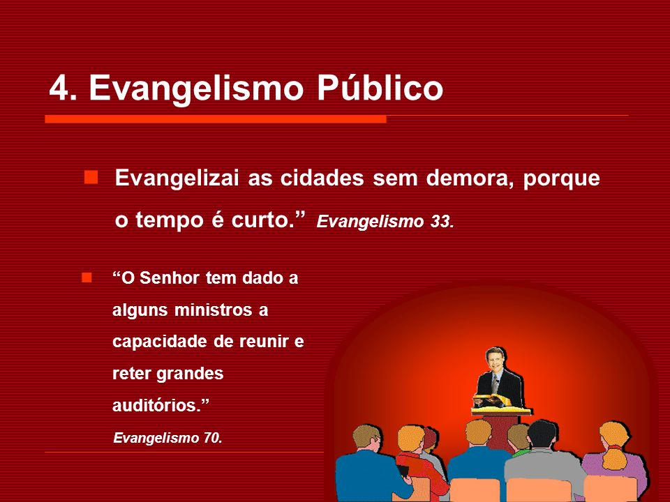 4. Evangelismo Público Evangelizai as cidades sem demora, porque o tempo é curto. Evangelismo 33.