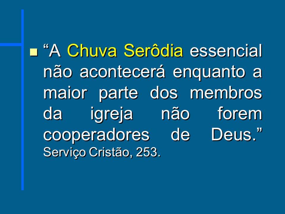 A Chuva Serôdia essencial não acontecerá enquanto a maior parte dos membros da igreja não forem cooperadores de Deus. Serviço Cristão, 253.