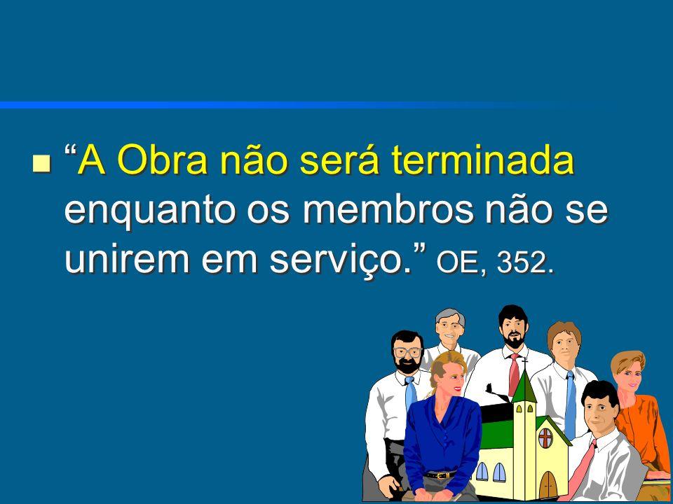 A Obra não será terminada enquanto os membros não se unirem em serviço. OE, 352.