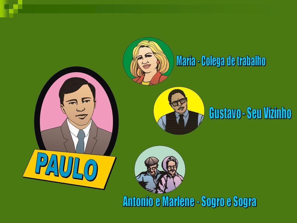 PAULO Maria - Colega de trabalho Gustavo - Seu Vizinho