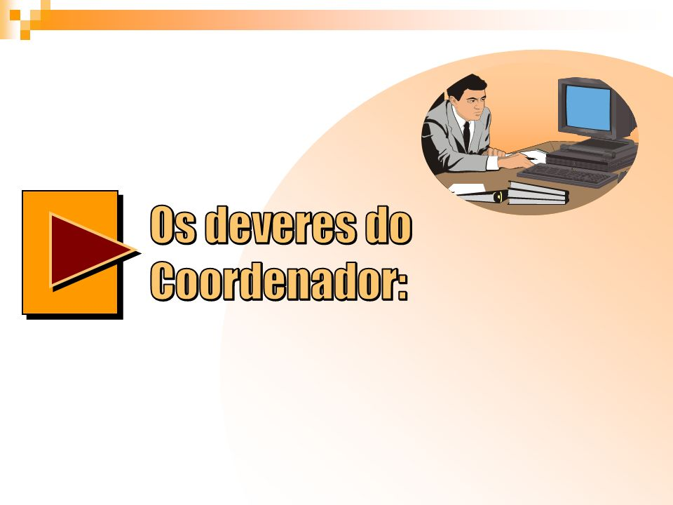 Os deveres do Coordenador: