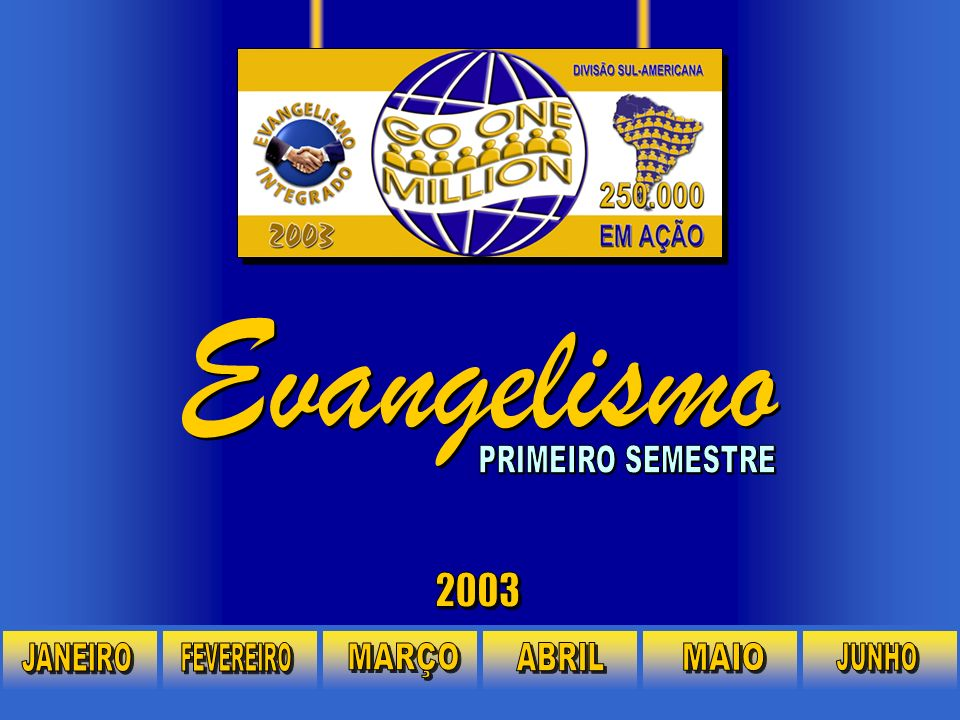 Evangelismo PRIMEIRO SEMESTRE 2003 JANEIRO FEVEREIRO MARÇO ABRIL MAIO