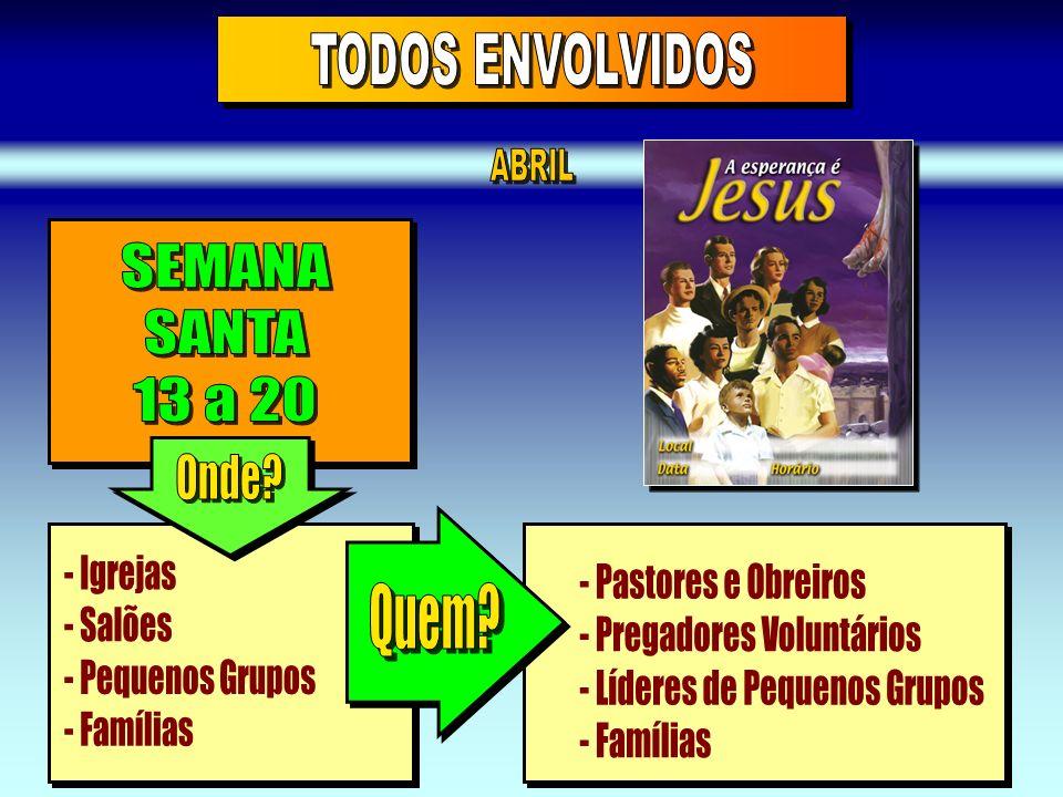 - Pregadores Voluntários - Líderes de Pequenos Grupos - Famílias