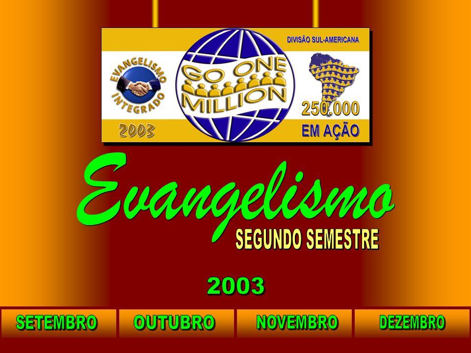 Evangelismo SEGUNDO SEMESTRE 2003 SETEMBRO OUTUBRO NOVEMBRO DEZEMBRO