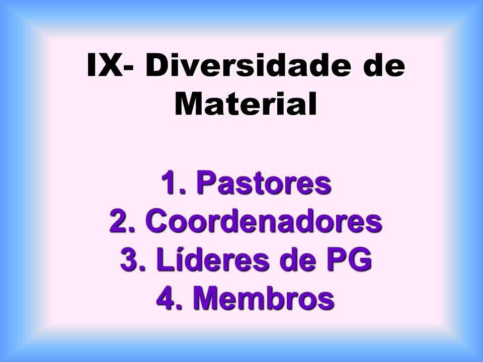 IX- Diversidade de Material 1. Pastores 2. Coordenadores 3