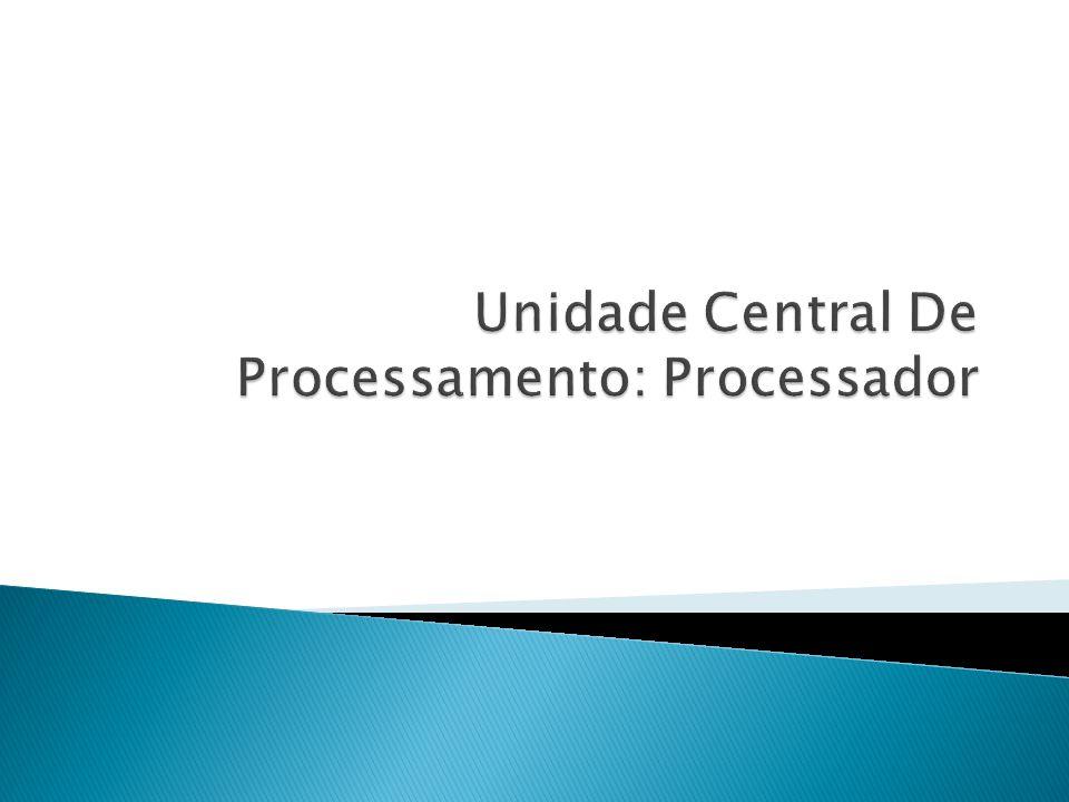 Unidade Central De Processamento: Processador