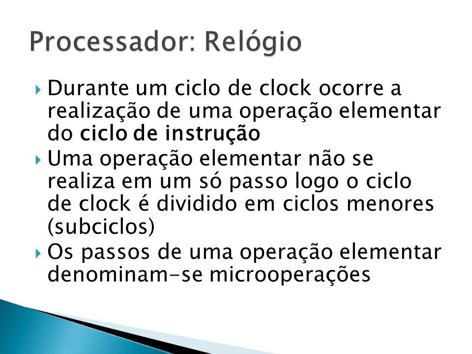 Processador: Relógio Durante um ciclo de clock ocorre a realização de uma operação elementar do ciclo de instrução.