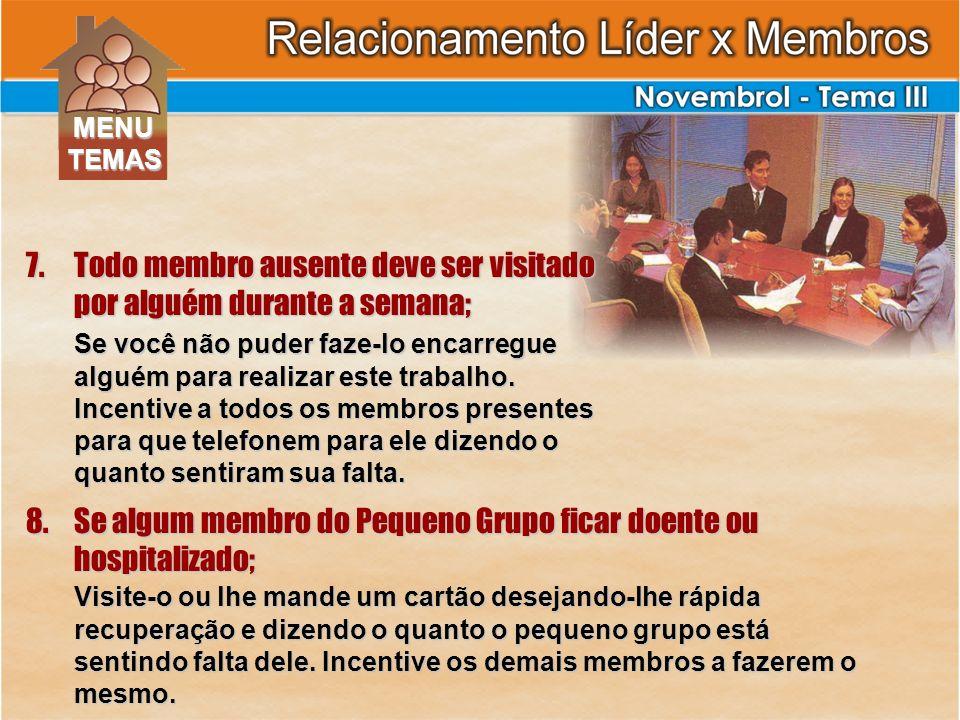 Todo membro ausente deve ser visitado por alguém durante a semana;