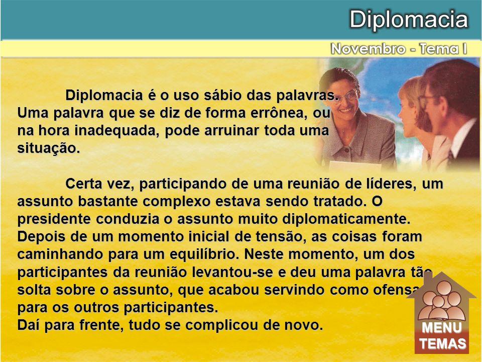 Diplomacia é o uso sábio das palavras.
