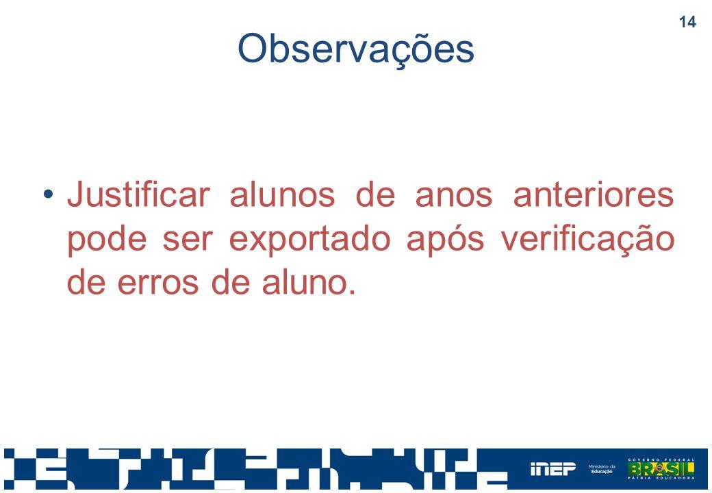 Observações Justificar alunos de anos anteriores pode ser exportado após verificação de erros de aluno.