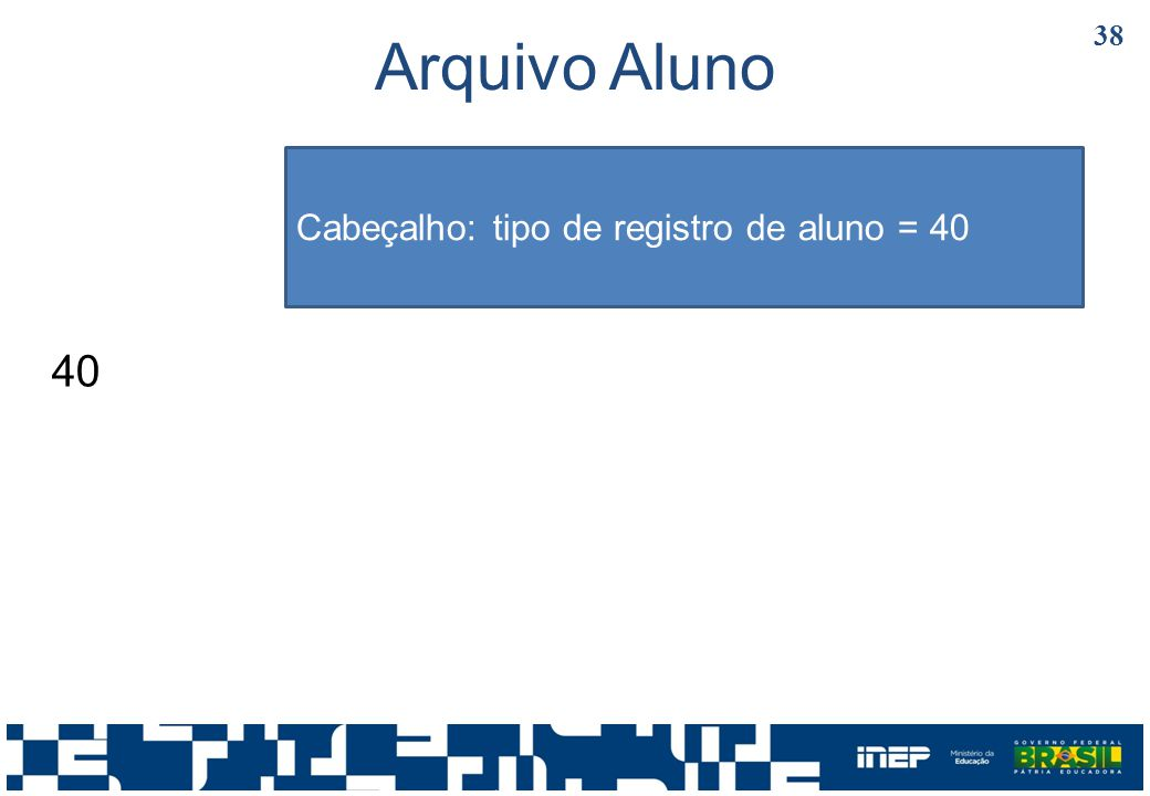 Arquivo Aluno Cabeçalho: tipo de registro de aluno = 40 40