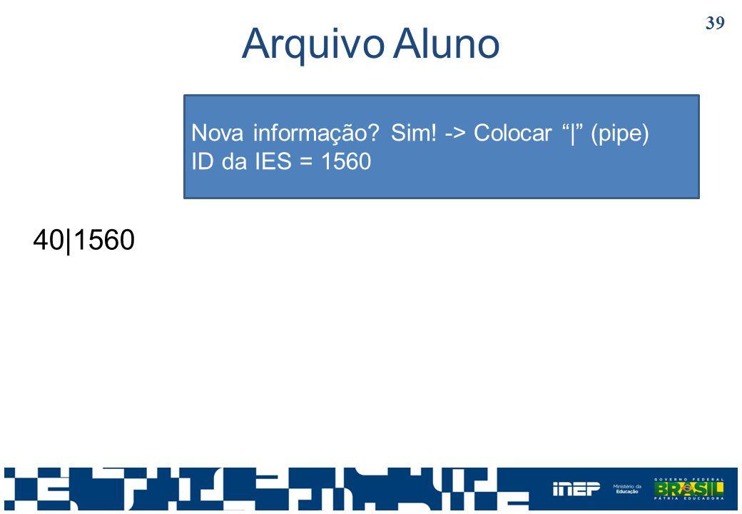 Arquivo Aluno 40|1560 Nova informação Sim! -> Colocar | (pipe)