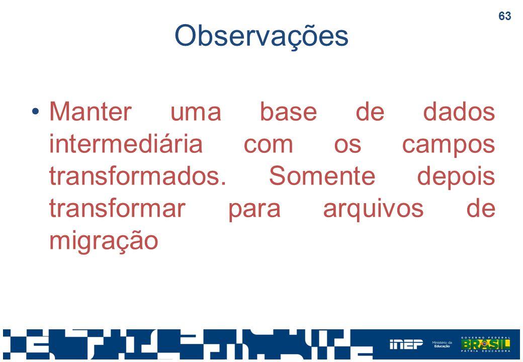 Observações Manter uma base de dados intermediária com os campos transformados.