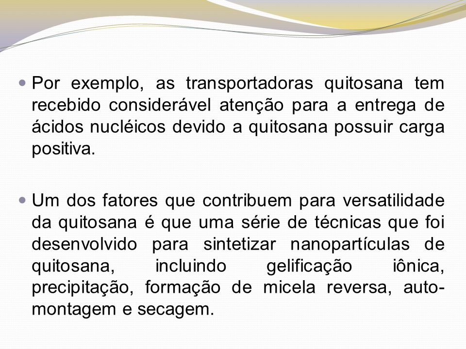 Por exemplo, as transportadoras quitosana tem recebido considerável atenção para a entrega de ácidos nucléicos devido a quitosana possuir carga positiva.