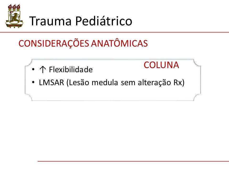 Trauma Pediátrico CONSIDERAÇÕES ANATÔMICAS COLUNA ↑ Flexibilidade