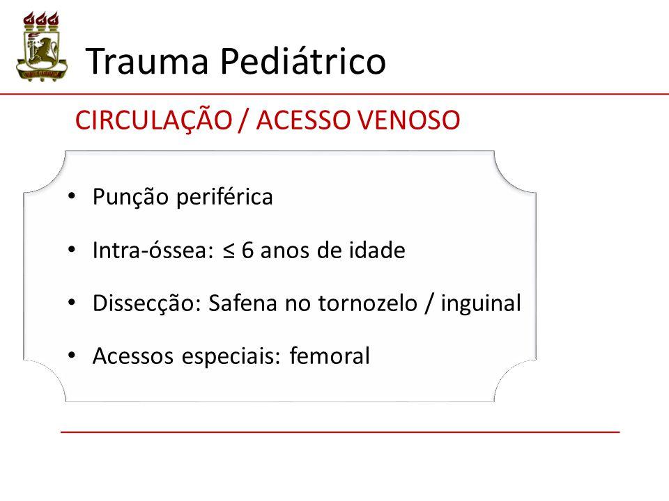 Trauma Pediátrico CIRCULAÇÃO / ACESSO VENOSO Punção periférica