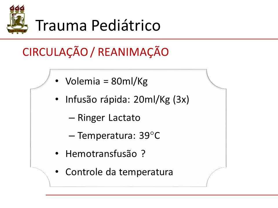 Trauma Pediátrico CIRCULAÇÃO / REANIMAÇÃO Volemia = 80ml/Kg