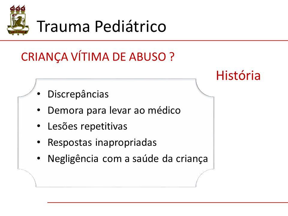 Trauma Pediátrico História CRIANÇA VÍTIMA DE ABUSO Discrepâncias