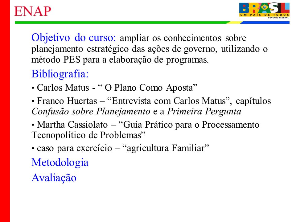Objetivo do curso: ampliar os conhecimentos sobre planejamento estratégico das ações de governo, utilizando o método PES para a elaboração de programas.