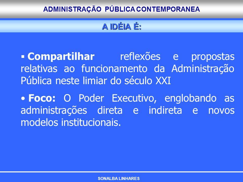 A IDÉIA É: Compartilhar reflexões e propostas relativas ao funcionamento da Administração Pública neste limiar do século XXI.