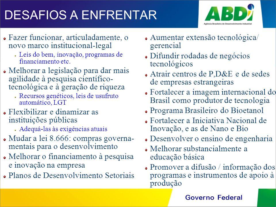 DESAFIOS A ENFRENTARFazer funcionar, articuladamente, o novo marco institucional-legal. Leis do bem, inovação, programas de financiamento etc.