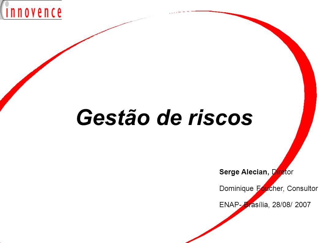 Gestão de riscos Serge Alecian, Diretor Dominique Foucher, Consultor