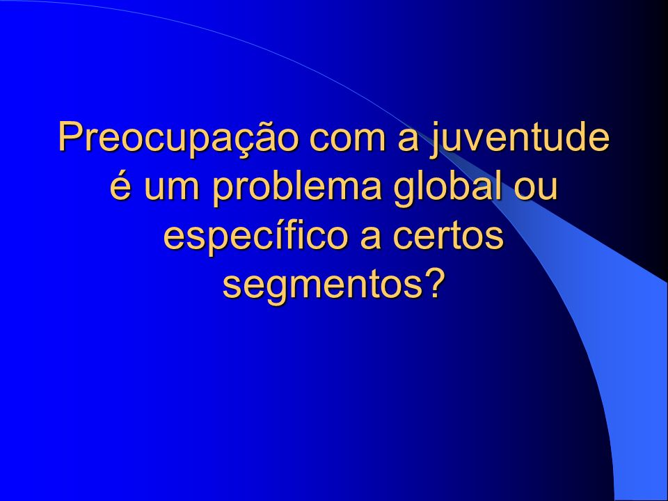 Preocupação com a juventude é um problema global ou específico a certos segmentos
