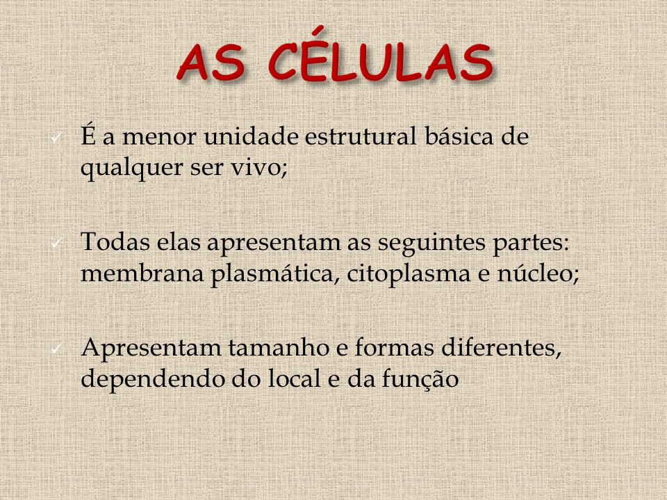 AS CÉLULAS É a menor unidade estrutural básica de qualquer ser vivo;