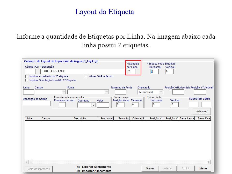 Layout da Etiqueta Informe a quantidade de Etiquetas por Linha.